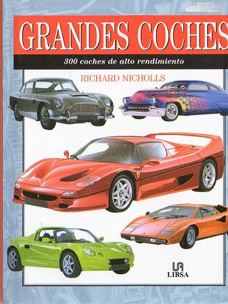 Grandes coches. 300 coches de alto rendimiento. Editorial Libsa.